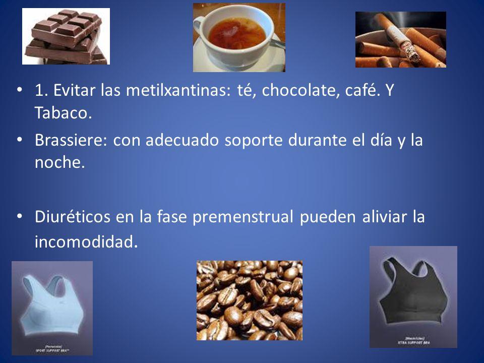 1. Evitar las metilxantinas: té, chocolate, café. Y Tabaco.