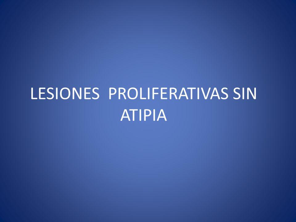 LESIONES PROLIFERATIVAS SIN ATIPIA