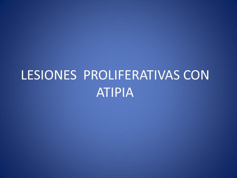 LESIONES PROLIFERATIVAS CON ATIPIA