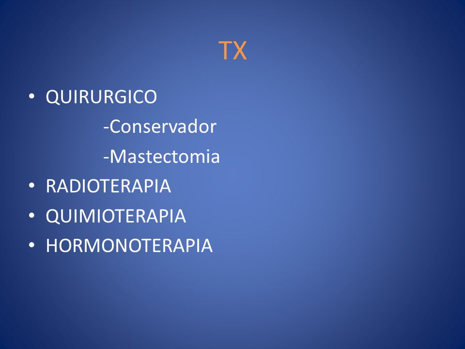 TX QUIRURGICO -Conservador -Mastectomia RADIOTERAPIA QUIMIOTERAPIA
