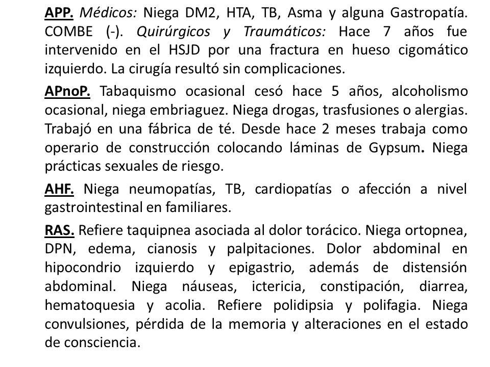 APP. Médicos: Niega DM2, HTA, TB, Asma y alguna Gastropatía. COMBE (-)