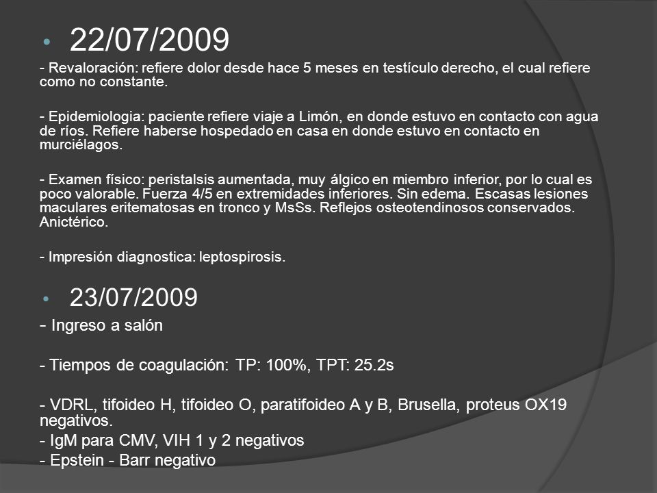 22/07/2009 - Revaloración: refiere dolor desde hace 5 meses en testículo derecho, el cual refiere como no constante.