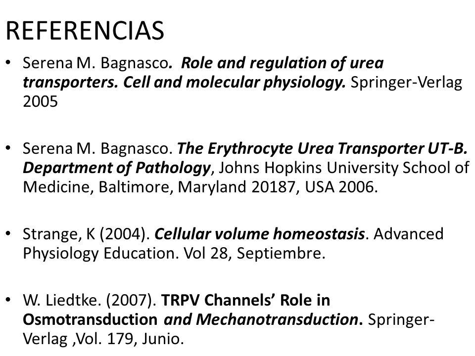REFERENCIAS Serena M. Bagnasco. Role and regulation of urea transporters. Cell and molecular physiology. Springer-Verlag 2005.