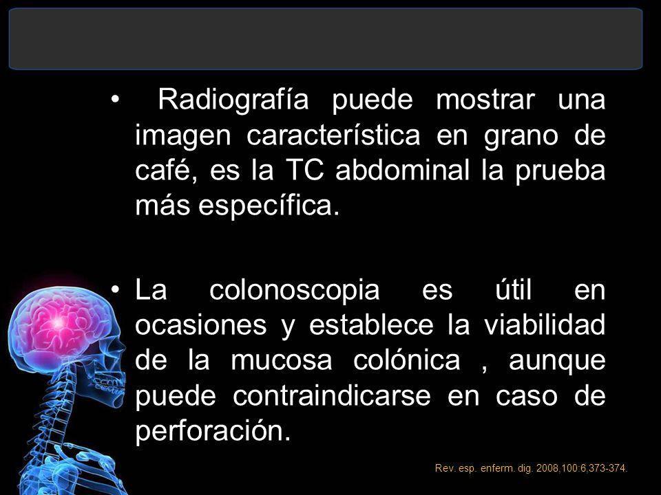 Radiografía puede mostrar una imagen característica en grano de café, es la TC abdominal la prueba más específica.