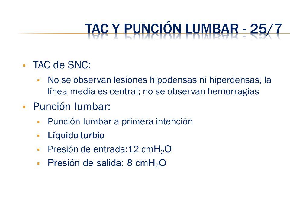 TAC y Punción lumbar - 25/7 TAC de SNC: Punción lumbar:
