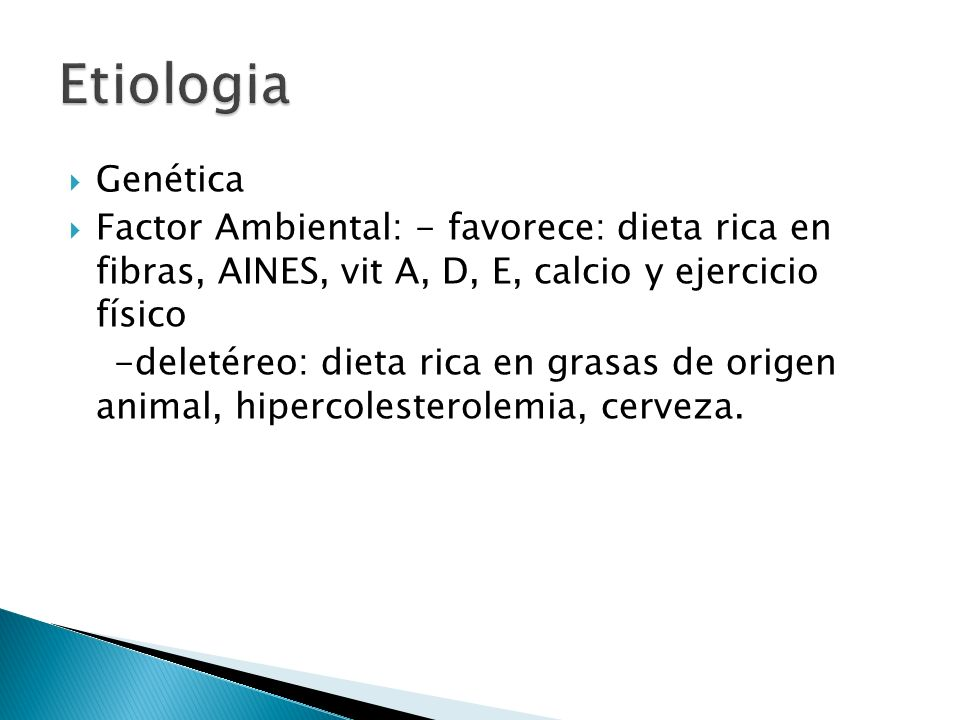 Etiologia Genética. Factor Ambiental: - favorece: dieta rica en fibras, AINES, vit A, D, E, calcio y ejercicio físico.