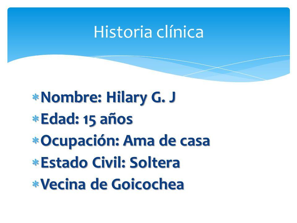 Historia clínica Nombre: Hilary G. J Edad: 15 años