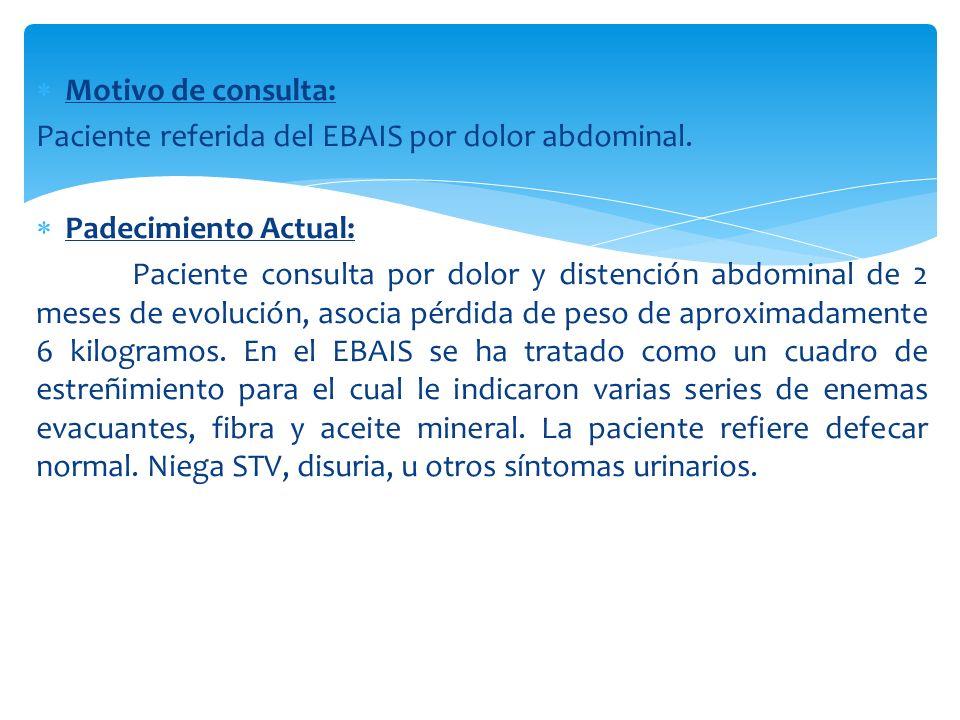 Motivo de consulta: Paciente referida del EBAIS por dolor abdominal. Padecimiento Actual: