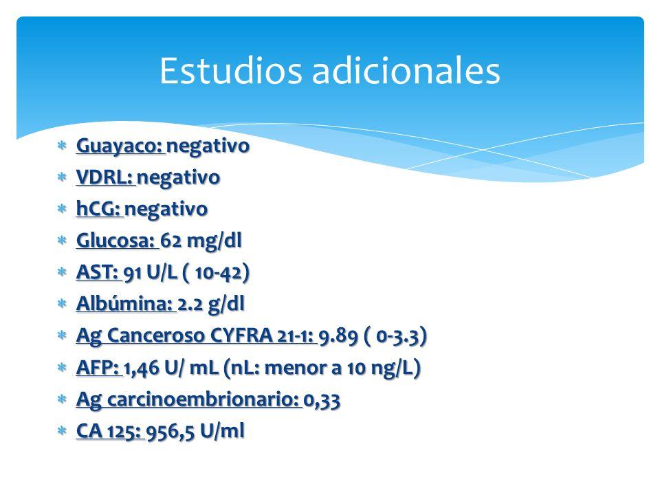 Estudios adicionales Guayaco: negativo VDRL: negativo hCG: negativo