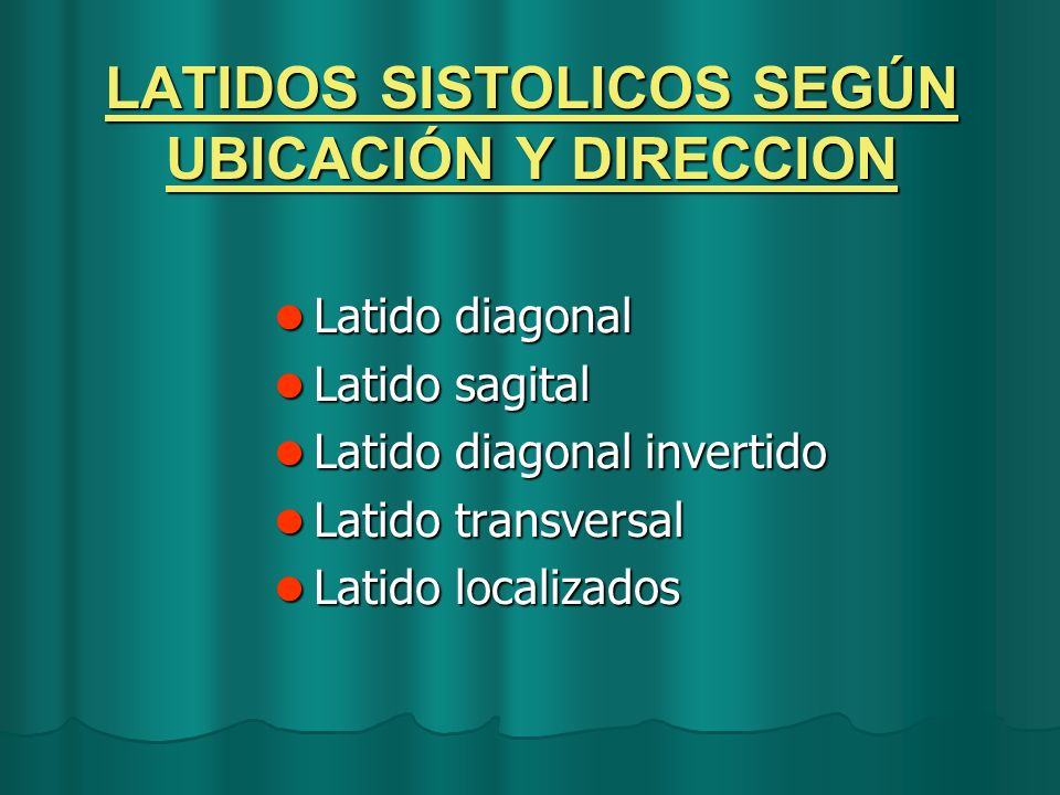 LATIDOS SISTOLICOS SEGÚN UBICACIÓN Y DIRECCION
