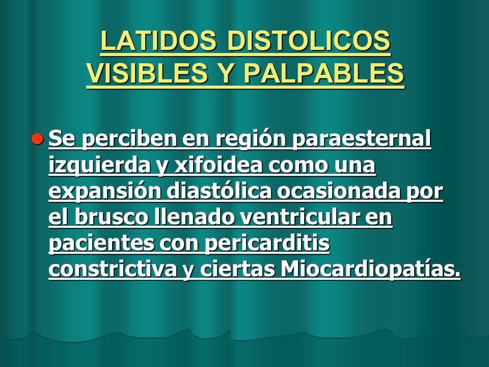 LATIDOS DISTOLICOS VISIBLES Y PALPABLES