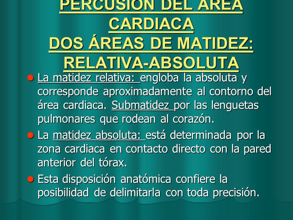 PERCUSIÓN DEL ÁREA CARDIACA DOS ÁREAS DE MATIDEZ: RELATIVA-ABSOLUTA