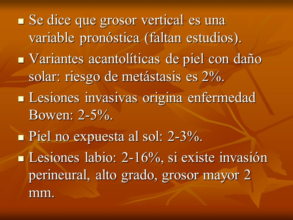 Se dice que grosor vertical es una variable pronóstica (faltan estudios).