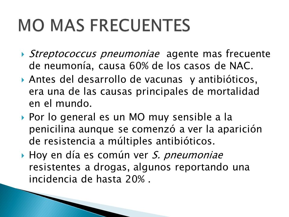 MO MAS FRECUENTESStreptococcus pneumoniae agente mas frecuente de neumonía, causa 60% de los casos de NAC.