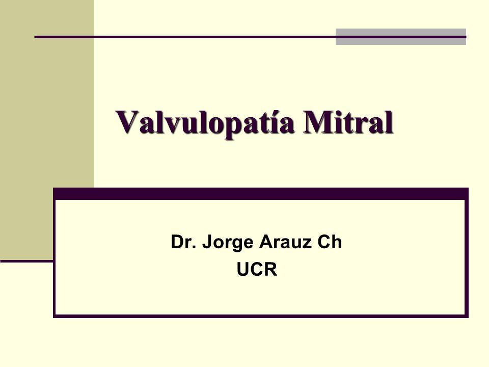 Valvulopatía Mitral Dr. Jorge Arauz Ch UCR