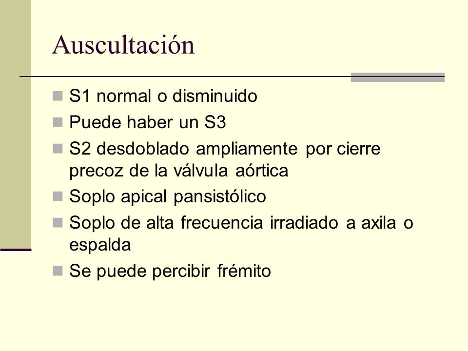 Auscultación S1 normal o disminuido Puede haber un S3