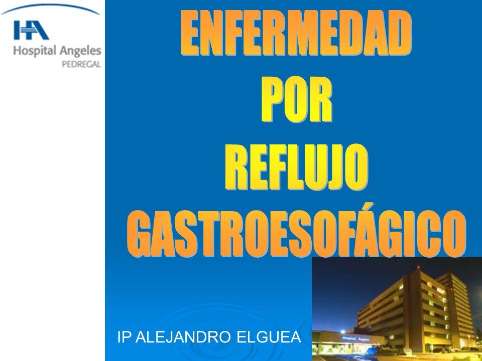 ENFERMEDAD POR REFLUJO GASTROESOFÁGICO IP ALEJANDRO ELGUEA