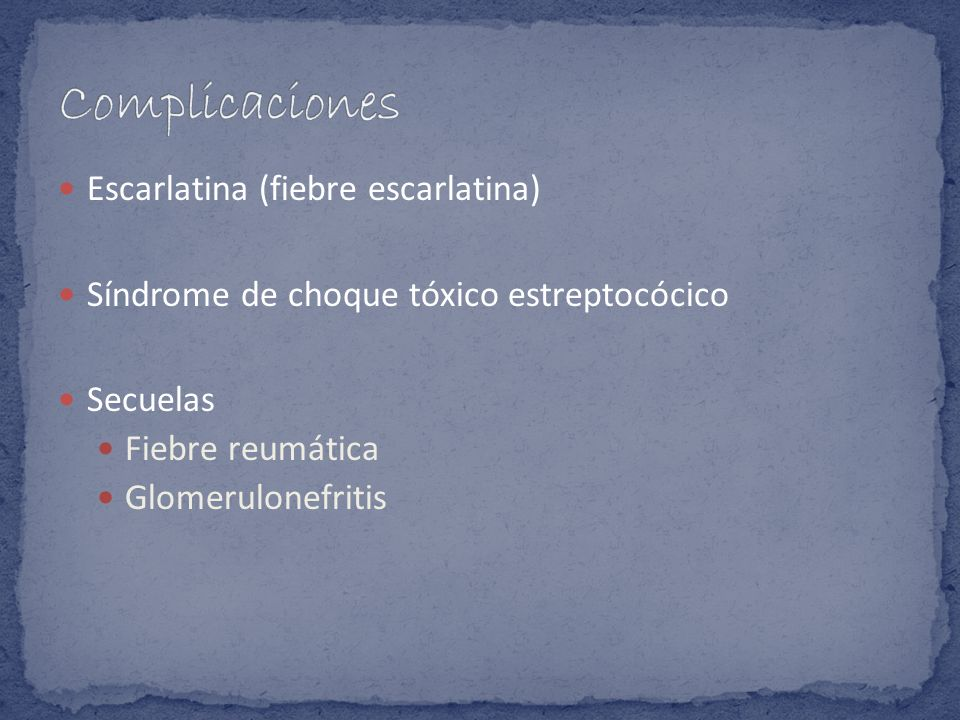 Complicaciones Escarlatina (fiebre escarlatina)