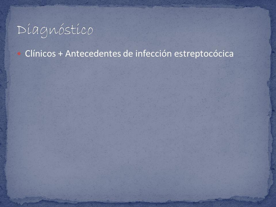Diagnóstico Clínicos + Antecedentes de infección estreptocócica