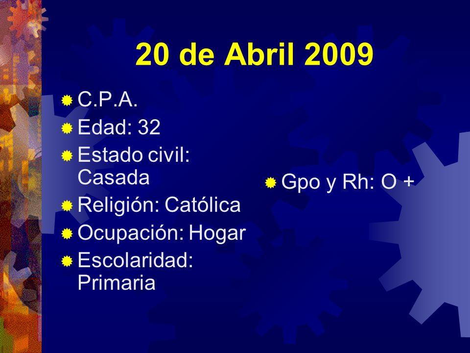 20 de Abril 2009 C.P.A. Edad: 32 Estado civil: Casada Gpo y Rh: O +
