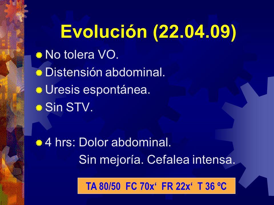 Evolución (22.04.09) No tolera VO. Distensión abdominal.