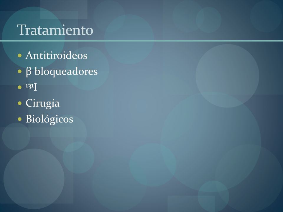 Tratamiento Antitiroideos β bloqueadores 131I Cirugía Biológicos