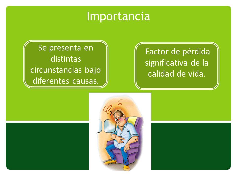 Importancia Se presenta en distintas circunstancias bajo diferentes causas.
