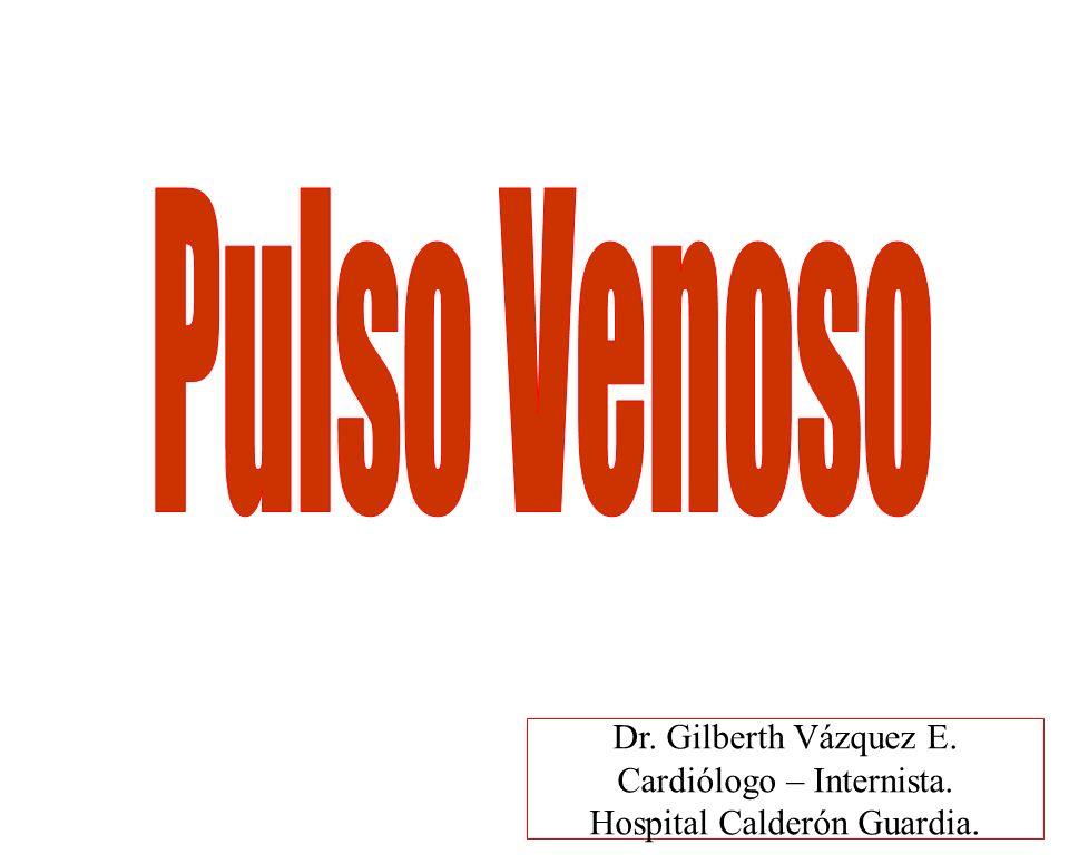 Pulso Venoso Dr. Gilberth Vázquez E. Cardiólogo – Internista.