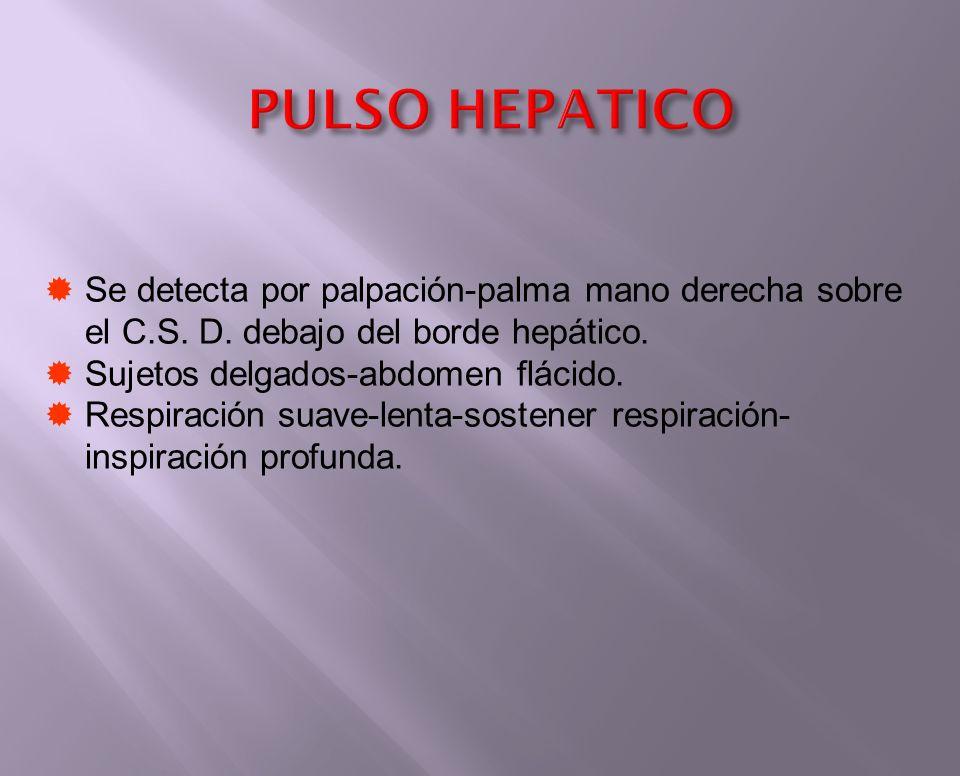 PULSO HEPATICO Se detecta por palpación-palma mano derecha sobre el C.S. D. debajo del borde hepático.