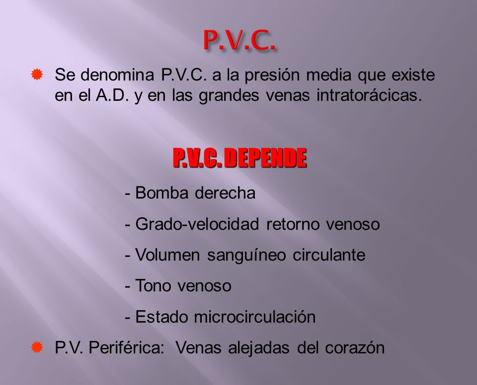 P.V.C. Se denomina P.V.C. a la presión media que existe en el A.D. y en las grandes venas intratorácicas.