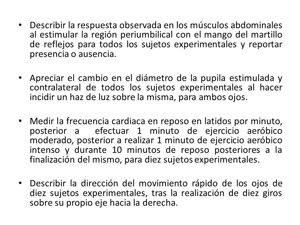 Describir la respuesta observada en los músculos abdominales al estimular la región periumbilical con el mango del martillo de reflejos para todos los sujetos experimentales y reportar presencia o ausencia.