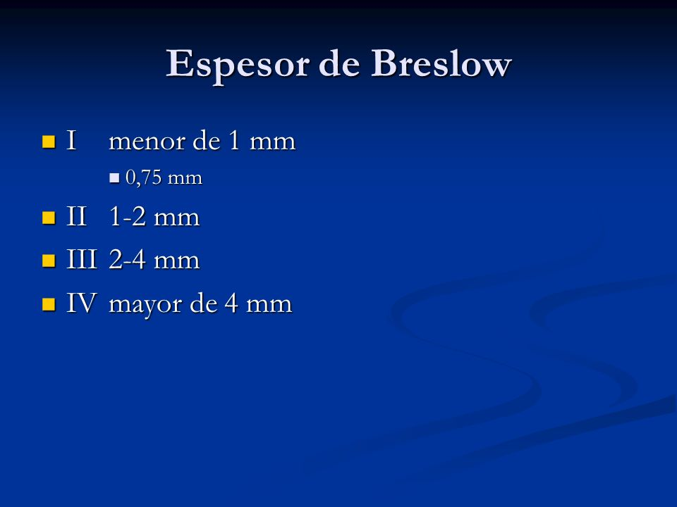 Espesor de Breslow I menor de 1 mm II 1-2 mm III 2-4 mm