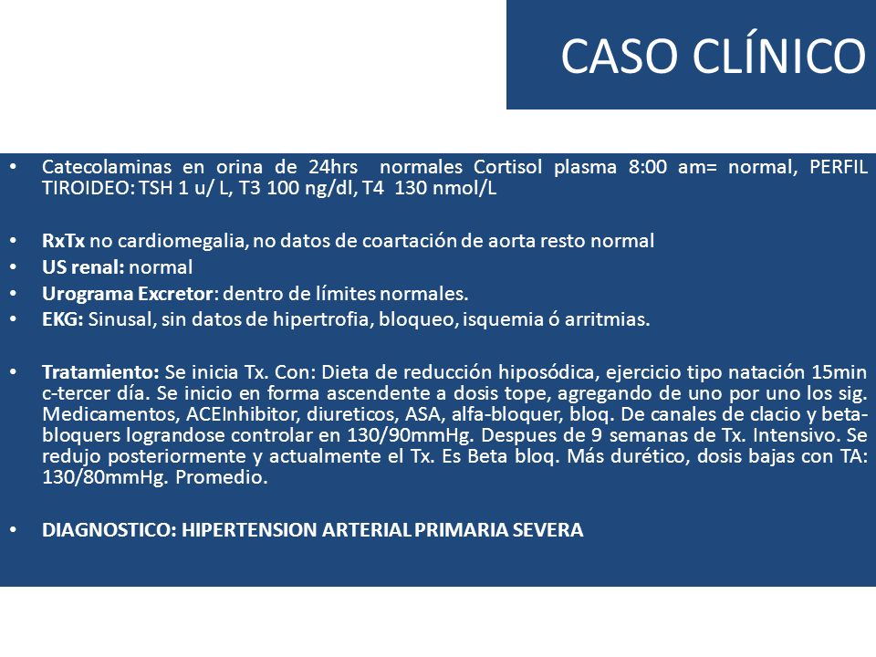 CASO CLÍNICO Catecolaminas en orina de 24hrs normales Cortisol plasma 8:00 am= normal, PERFIL TIROIDEO: TSH 1 u/ L, T3 100 ng/dl, T4 130 nmol/L.