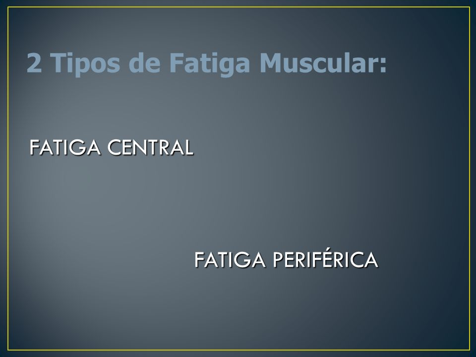 2 Tipos de Fatiga Muscular:
