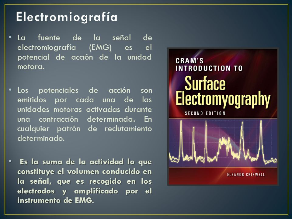 Electromiografía La fuente de la señal de electromiografía (EMG) es el potencial de acción de la unidad motora.