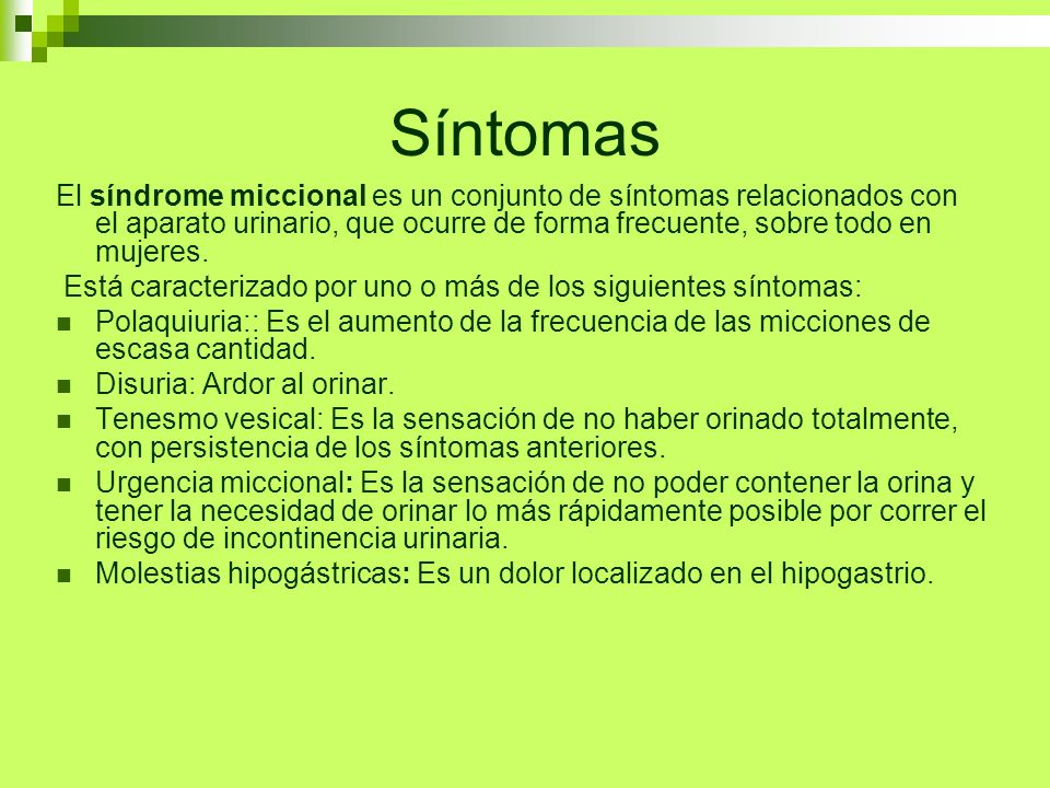 SíntomasEl síndrome miccional es un conjunto de síntomas relacionados con el aparato urinario, que ocurre de forma frecuente, sobre todo en mujeres.
