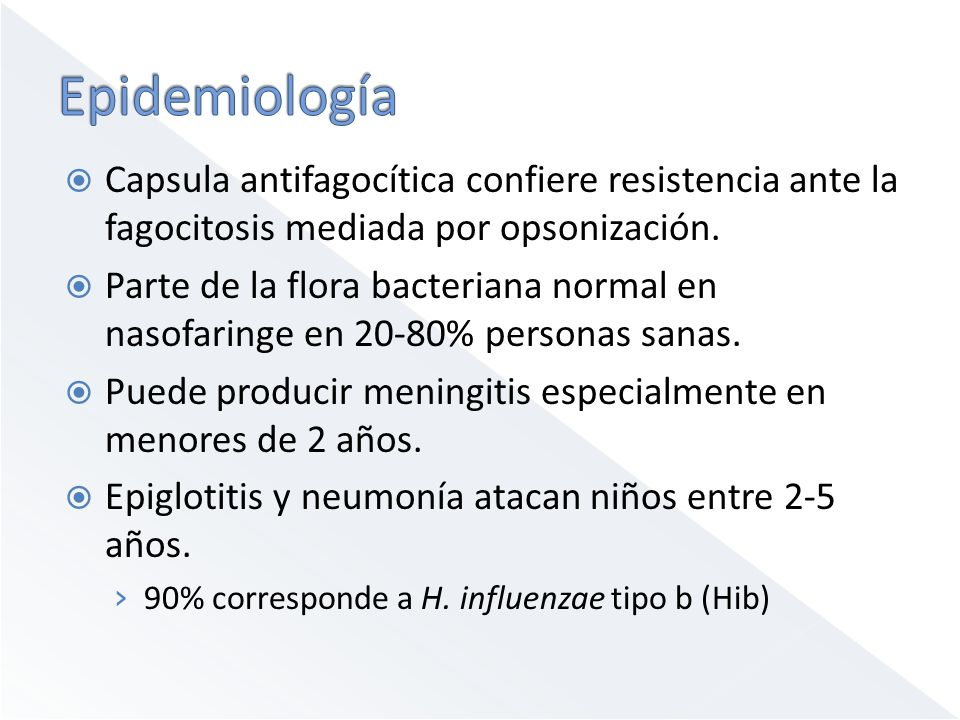 Epidemiología Capsula antifagocítica confiere resistencia ante la fagocitosis mediada por opsonización.