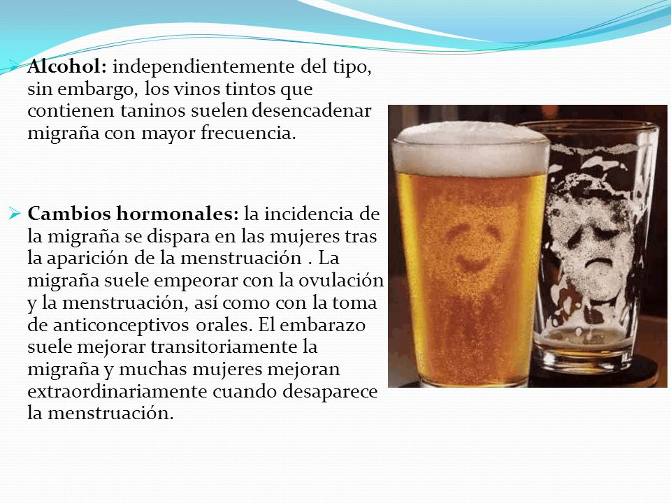 Alcohol: independientemente del tipo, sin embargo, los vinos tintos que contienen taninos suelen desencadenar migraña con mayor frecuencia.