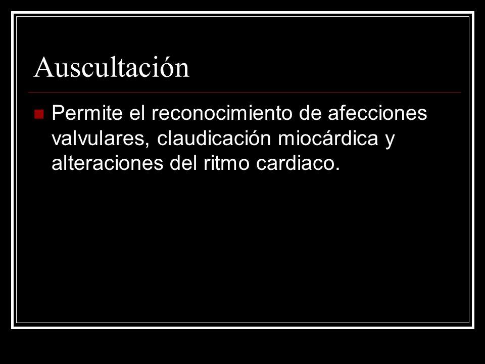 Auscultación Permite el reconocimiento de afecciones valvulares, claudicación miocárdica y alteraciones del ritmo cardiaco.