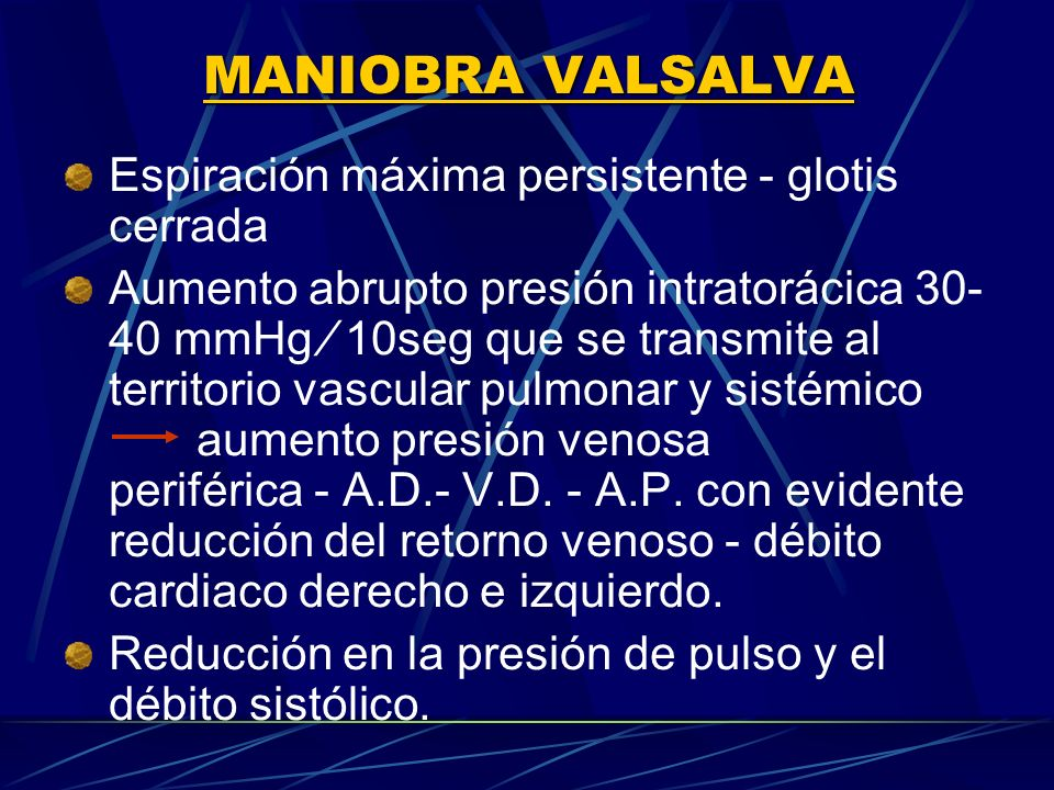MANIOBRA VALSALVA Espiración máxima persistente ‑ glotis cerrada
