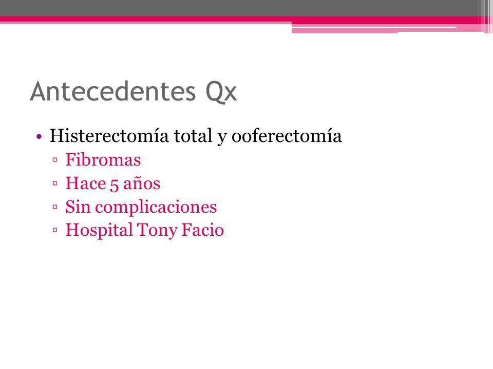 Antecedentes Qx Histerectomía total y ooferectomía Fibromas