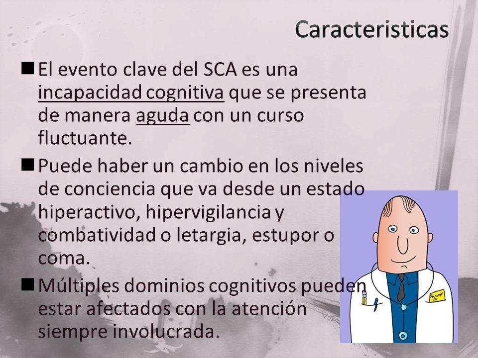 CaracteristicasEl evento clave del SCA es una incapacidad cognitiva que se presenta de manera aguda con un curso fluctuante.