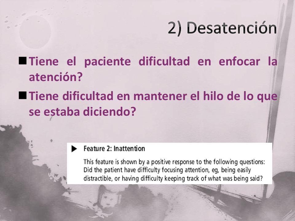 2) Desatención Tiene el paciente dificultad en enfocar la atención