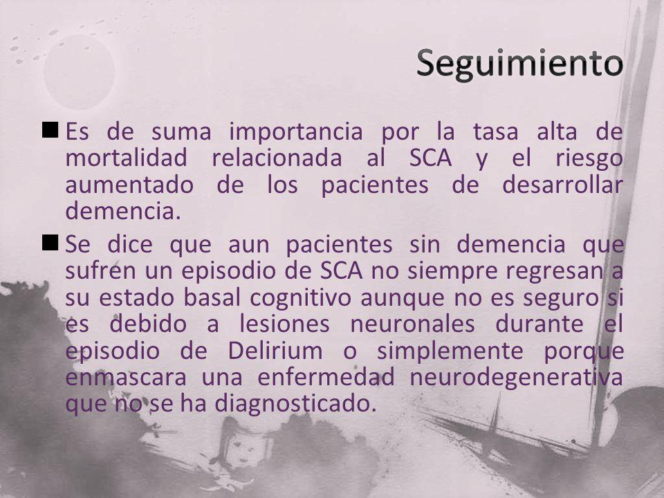 SeguimientoEs de suma importancia por la tasa alta de mortalidad relacionada al SCA y el riesgo aumentado de los pacientes de desarrollar demencia.