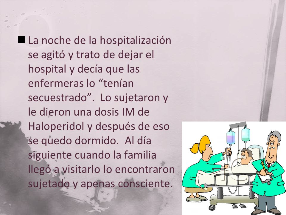 La noche de la hospitalización se agitó y trato de dejar el hospital y decía que las enfermeras lo tenían secuestrado .
