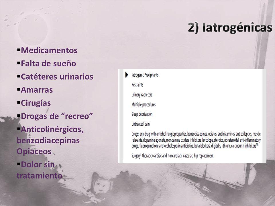 2) Iatrogénicas Medicamentos Falta de sueño Catéteres urinarios