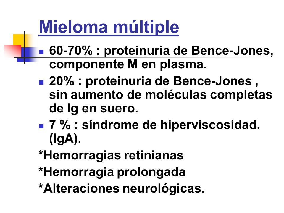 Mieloma múltiple60-70% : proteinuria de Bence-Jones, componente M en plasma.