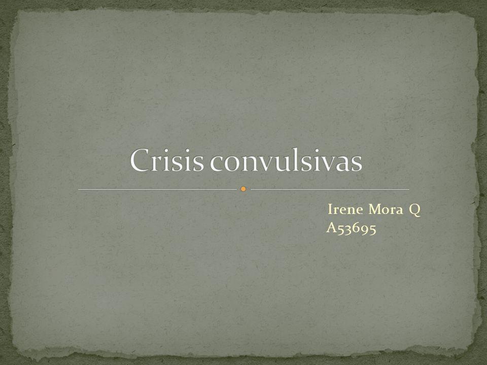 Crisis convulsivas Irene Mora Q A53695