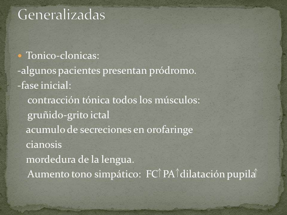 Generalizadas Tonico-clonicas: -algunos pacientes presentan pródromo.