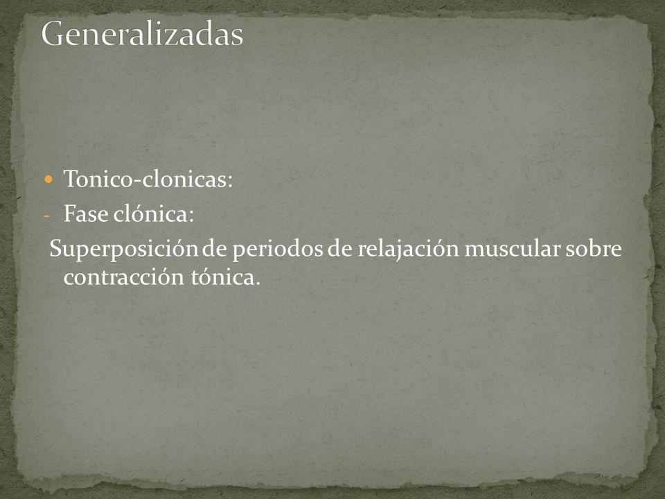 Generalizadas Tonico-clonicas: Fase clónica:
